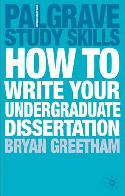 How to Write Your Undergraduate Dissertation - Palgrave Study Skills (Paperback)