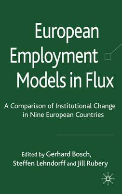 European Employment Models in Flux: A Comparison of Institutional Change in Nine European Countries (Hardback)