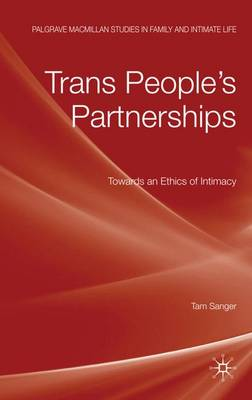 Trans People's Partnerships: Towards an Ethics of Intimacy - Palgrave Macmillan Studies in Family and Intimate Life (Hardback)