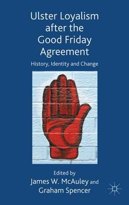 Ulster Loyalism After the Good Friday Agreement: History, Identity and Change (Hardback)