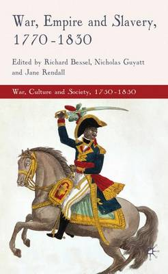 War, Empire and Slavery, 1770-1830 - War, Culture and Society, 1750-1850 (Hardback)
