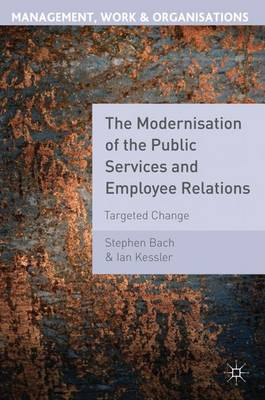 The Modernisation of the Public Services and Employee Relations: Targeted Change - Management, Work and Organisations (Paperback)