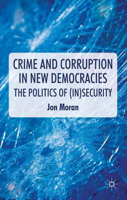 Crime and Corruption in New Democracies: The Politics of (in)Security (Hardback)