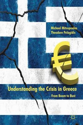 Understanding the Crisis in Greece: From Boom to Bust (Hardback)