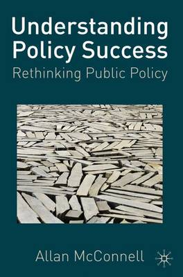 Understanding Policy Success: Rethinking Public Policy (Hardback)