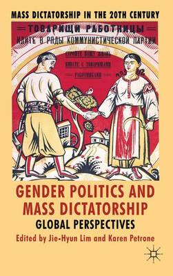 Gender Politics and Mass Dictatorship: Global Perspectives - Mass Dictatorship in the Twentieth Century (Hardback)