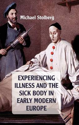 Experiencing Illness and the Sick Body in Early Modern Europe (Hardback)