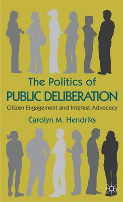 The Politics of Public Deliberation: Citizen Engagement and Interest Advocacy (Hardback)