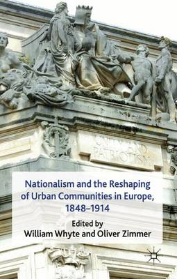 Nationalism and the Reshaping of Urban Communities in Europe, 1848-1914 (Hardback)