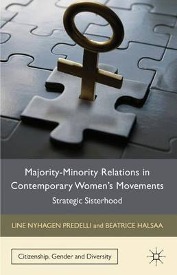 Majority-Minority Relations in Contemporary Women's Movements: Strategic Sisterhood - Citizenship, Gender and Diversity (Hardback)