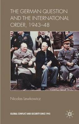 The German Question and the International Order, 1943-48 - Global Conflict and Security Since 1945 (Hardback)
