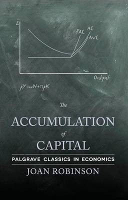 The Accumulation of Capital - Palgrave Classics in Economics (Paperback)