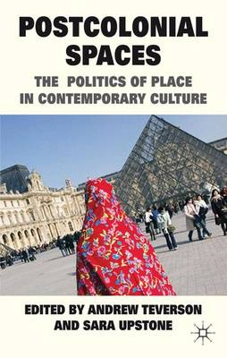 Postcolonial Spaces: The Politics of Place in Contemporary Culture (Hardback)