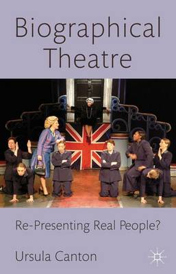 Biographical Theatre: Re-presenting Real People? (Hardback)