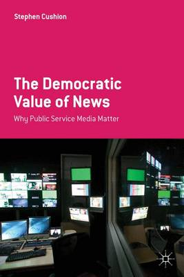 The Democratic Value of News: Why Public Service Media Matter (Paperback)