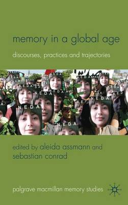 Memory in a Global Age: Discourses, Practices and Trajectories - Palgrave Macmillan Memory Studies (Hardback)