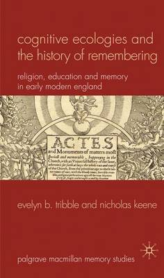 Cognitive Ecologies and the History of Remembering: Religion, Education and Memory in Early Modern England - Palgrave Macmillan Memory Studies (Hardback)