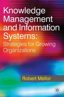 Knowledge Management and Information Systems: Strategies for Growing Organizations (Paperback)