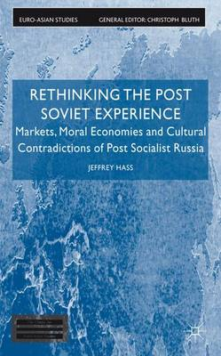Rethinking the Post Soviet Experience: Markets, Moral Economies and Cultural Contradictions of Post Socialist Russia - Euro-Asian Studies (Hardback)