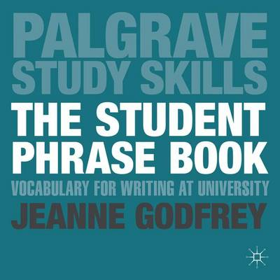 The Student Phrase Book: Vocabulary for Writing at University - Palgrave Study Skills (Paperback)