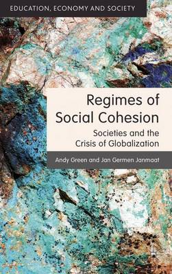 Regimes of Social Cohesion: Societies and the Crisis of Globalization - Education, Economy and Society (Hardback)