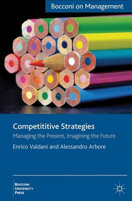 Competitive Strategies: Managing the Present, Imagining the Future - Bocconi on Management (Hardback)