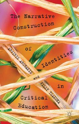 The Narrative Construction of Identities in Critical Education (Hardback)