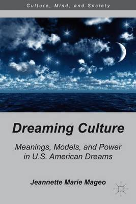 Dreaming Culture: Meanings, Models, and Power in U.S. American Dreams - Culture, Mind and Society (Hardback)