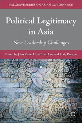 Political Legitimacy in Asia: New Leadership Challenges - Palgrave Series in Asian Governance (Hardback)