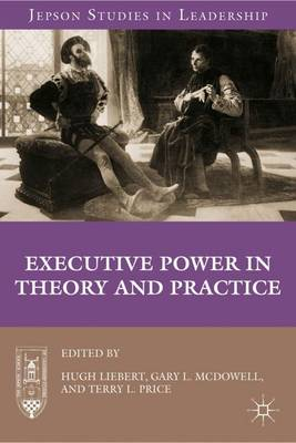 Executive Power in Theory and Practice - Jepson Studies in Leadership (Hardback)