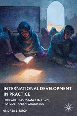 International Development in Practice 2012: Education Assistance in Egypt, Pakistan, and Afghanistan (Hardback)