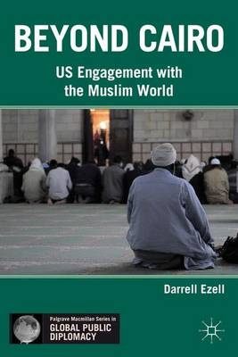 Beyond Cairo: US Engagement with the Muslim World - Palgrave Macmillan Series in Global Public Diplomacy (Hardback)