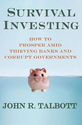 Survival Investing: How to Prosper Amid Thieving Banks and Corrupt Governments (Hardback)