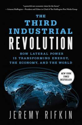 The Third Industrial Revolution: How Lateral Power is Transforming Energy, the Economy, and the World (Paperback)