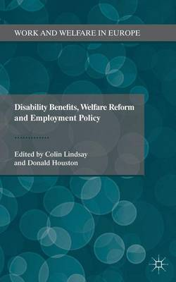 Disability Benefits, Welfare Reform and Employment Policy - Work and Welfare in Europe (Hardback)