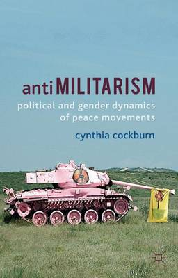 Antimilitarism: Political and Gender Dynamics of Peace Movements (Hardback)