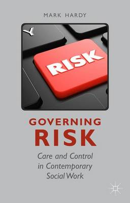 Governing Risk: Care and Control in Contemporary Social Work (Hardback)