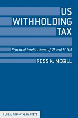US Withholding Tax: Practical Implications of QI and FACTA - Global Financial Markets (Hardback)