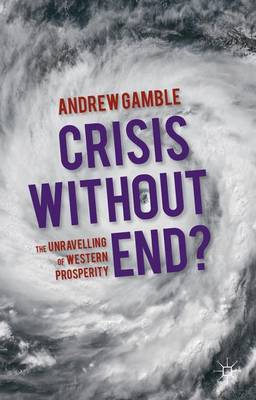 Crisis without End?: The Unravelling of Western Prosperity (Hardback)
