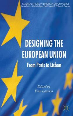 Designing the European Union: from Paris to Lisbon - Palgrave Studies in European Union Politics (Hardback)