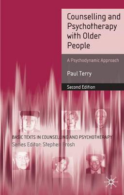 Counselling and Psychotherapy with Older People: A Psychodynamic Approach - Basic Texts in Counselling and Psychotherapy (Paperback)