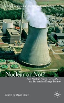 Nuclear or Not?: Does Nuclear Power Have a Place in a Sustainable Energy Future? - Energy, Climate and the Environment (Hardback)