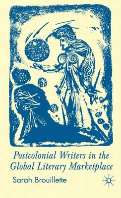 Postcolonial Writers in the Global Literary Marketplace (Hardback)