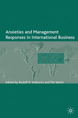 Anxieties and Management Responses in International Business - Academy of International Business (UKI) Series (Hardback)