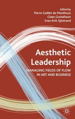 Aesthetic Leadership: Managing Fields of Flow in Art and Business (Hardback)
