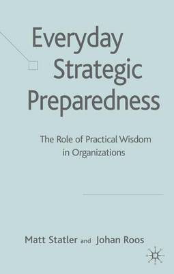 Everyday Strategic Preparedness: The Role of Practical Wisdom in Organizations (Hardback)