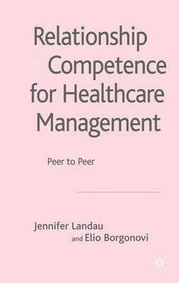Relationship Competence for Healthcare Management: Peer to Peer (Hardback)