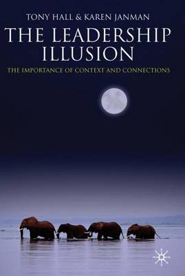 The Leadership Illusion: The Importance of Context and Connections (Hardback)