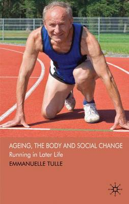 Ageing, the Body and Social Change: Running in Later Life (Hardback)