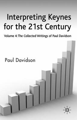 Interpreting Keynes for the 21st Century: Collected Writings of Paul Davidson v. 4 (Hardback)